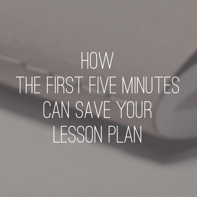 How the first five minutes can save your lesson plan