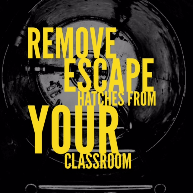 Remove Escape Hatches from Your Classroom