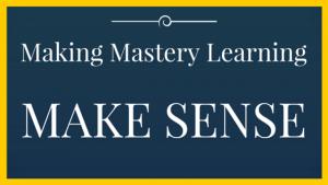 Mastery Learning - Making it Make Sense