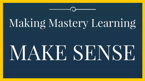 Mastery Learning - Making it Make Sense