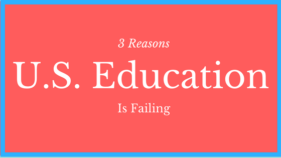 3 Reasons U.S. Education is Failing and How Mastery-Based Learning Can Fix It