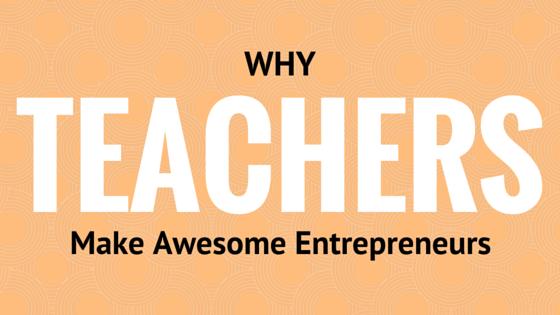 The Teacherpreneur: Why teachers make awesome entrepreneurs