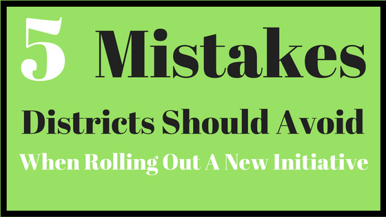 5 Mistakes Districts Should Avoid When Rolling Out A New Initiative
