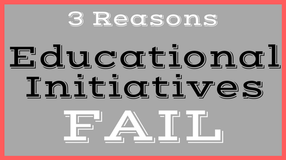 3 Reasons Educational Initiatives Fail
