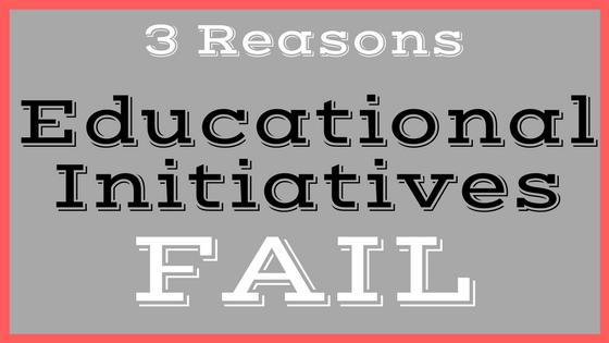 3 Reasons Educational Initiatives Fail