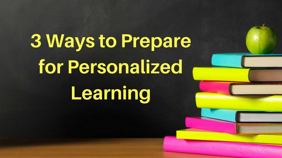 3 Ways to Prepare for Personalized Learning