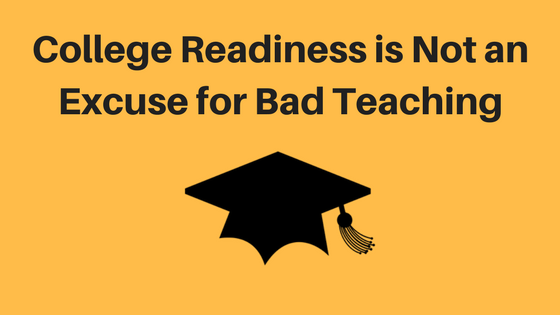 College Readiness is Not an Excuse for Bad Teaching