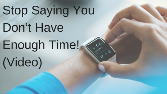 Stop Saying You Don't Have Enough Time! (Video) (1)