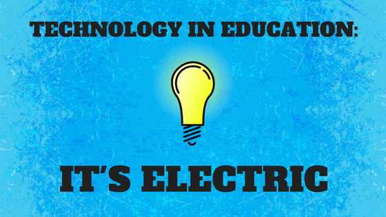 Technology In Education- It's Electric