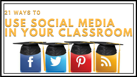 21 Ways to Use Social Media in Your Classroom