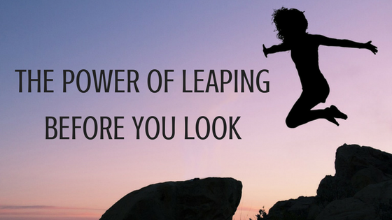 The Power of Leaping Before You Look as A Teacher