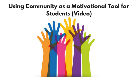 Using Community as a Motivational Tool for Students (Video)