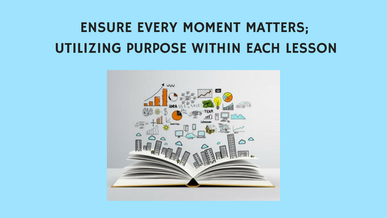 utilizing purpose when designing a lesson