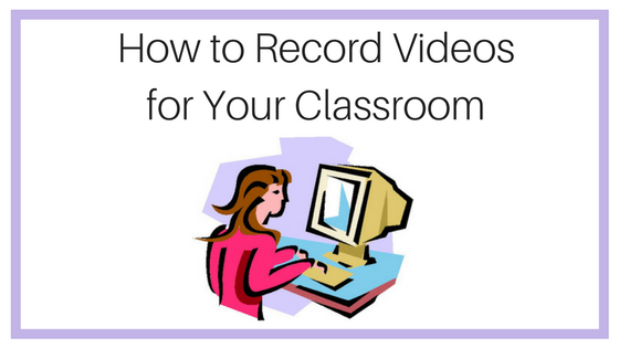 How to Record Videos for Your Classroom