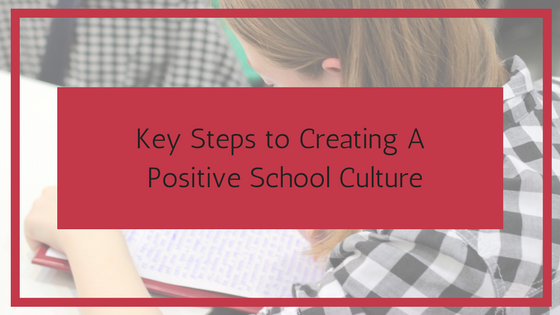 Key Steps to Creating A Positive School Culture