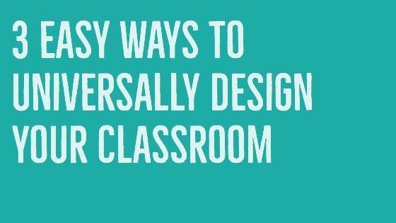 Universal Design For Learning - 3 Easy Ways to Design Your Classroom