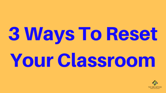 3 Ways To Reset Your Classroom
