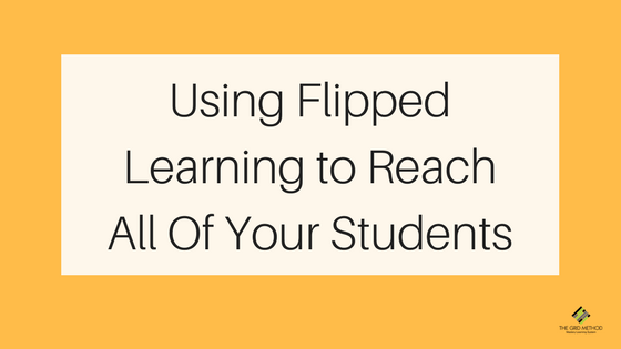 Using Flipped Learning to Reach All Of Your Students