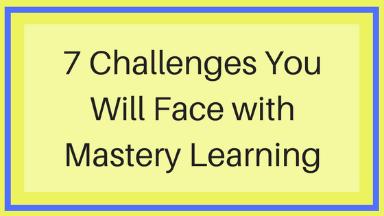 7 Challenges You Will Face with Mastery Learning
