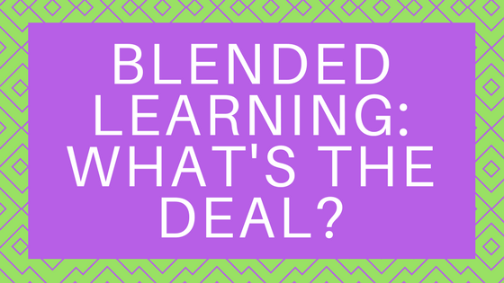 Blended Learning - What's the Deal