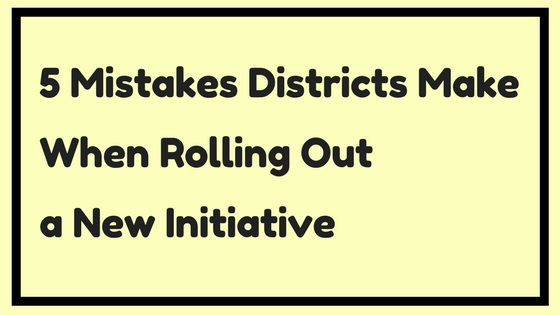 5 Mistakes School Districts Make When Rolling Out a New Initiative