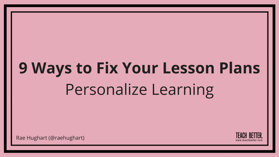 9 Ways to Fix Your Lesson Plans - Personalize Learning