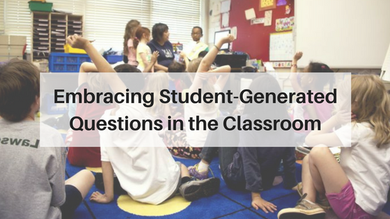 Embracing Student-Generated Questions in the Classroom