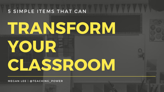 5 Simple Items That Can Transform Your Classroom