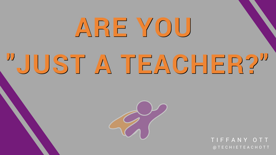 Are You Just A Teacher?