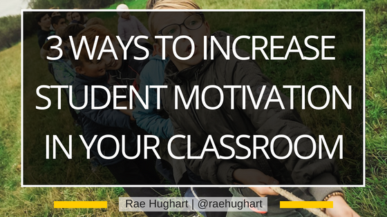 3 Ways to Increase Student Motivation In Your Classroom