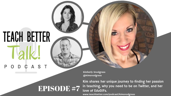 Episode 07 - Teach Better Talk Podcast - Kim Snodgrass