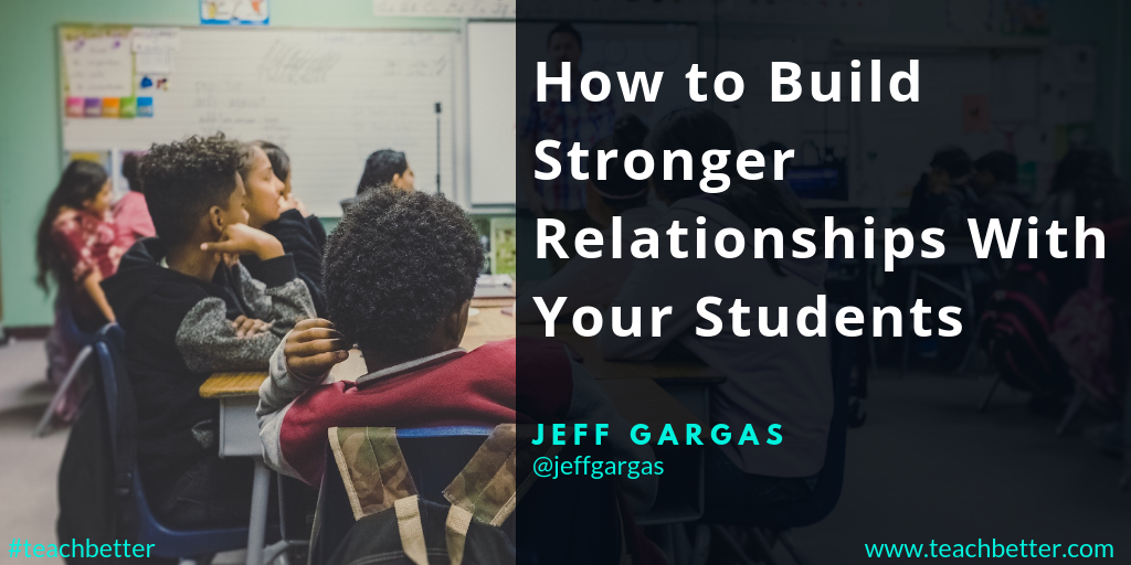 How to Build Stronger Relationships With Your Students