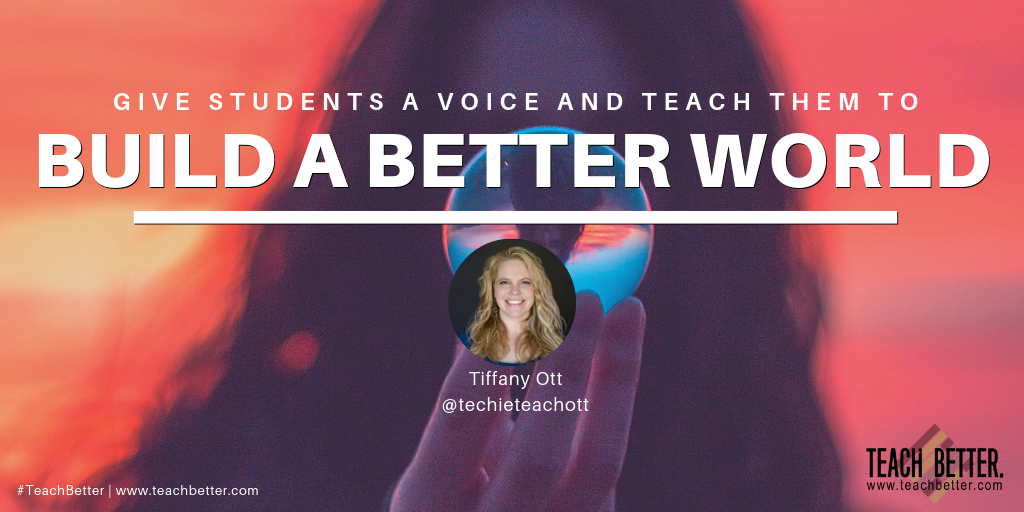 Give students a voice and teach them to build a better world