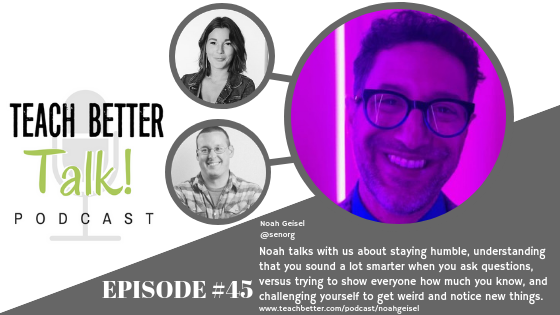 Listen to episode 45 of the Teach Better Talk Podcast.