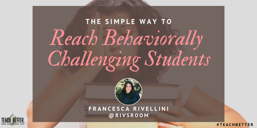 THE SIMPLE WAY TO REACH BEHAVIORALLY CHALLENGING STUDENTS