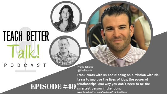 Listen to episode 49 of the Teach Better Talk Podcast with Frank Bellomo