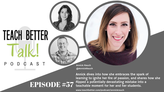 Listen to episode 57 of the Teach Better Talk podcast with Annick Rauch