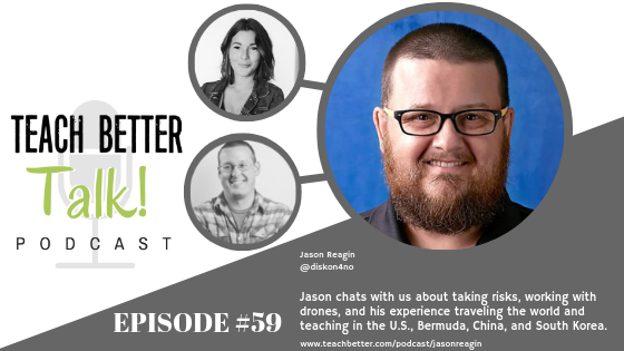 Listen to Episode 59 of the Teach Better Talk Podcast with Jason Reagin
