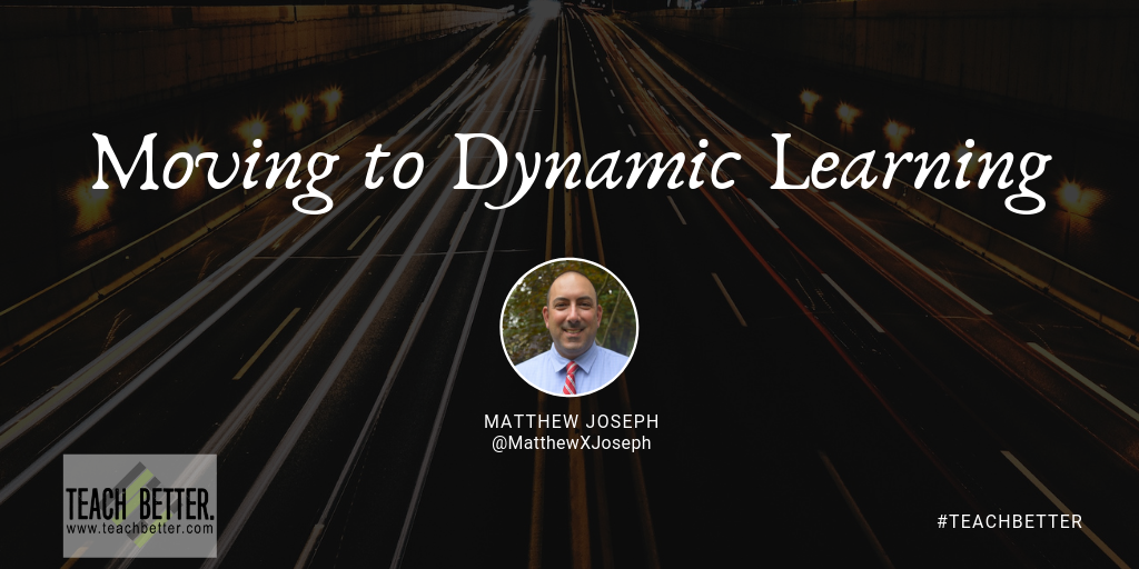 Moving to Dynamic Learning