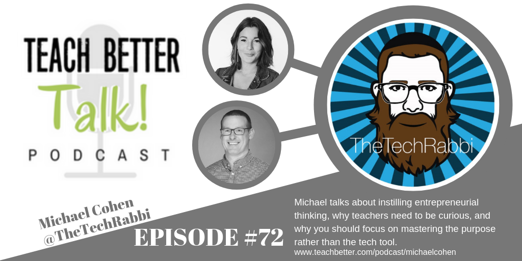 Listen to episode 72 of the Teach Better Talk Podcast with The Tech Rabbi Michael Cohen