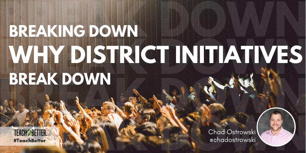 Breaking Down Why District Initiatives Break Down - Chad Ostrowski