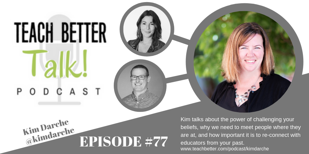 Image for episode #77 of the Teach Better Talk Podcast with Kim Darche
