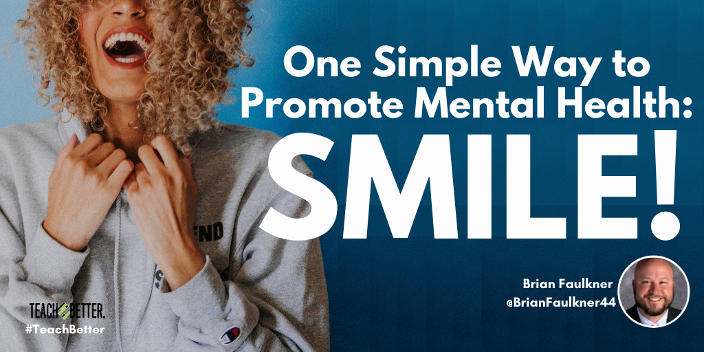 One Simple Way to Promote Mental Health: Smile! - Teach Better