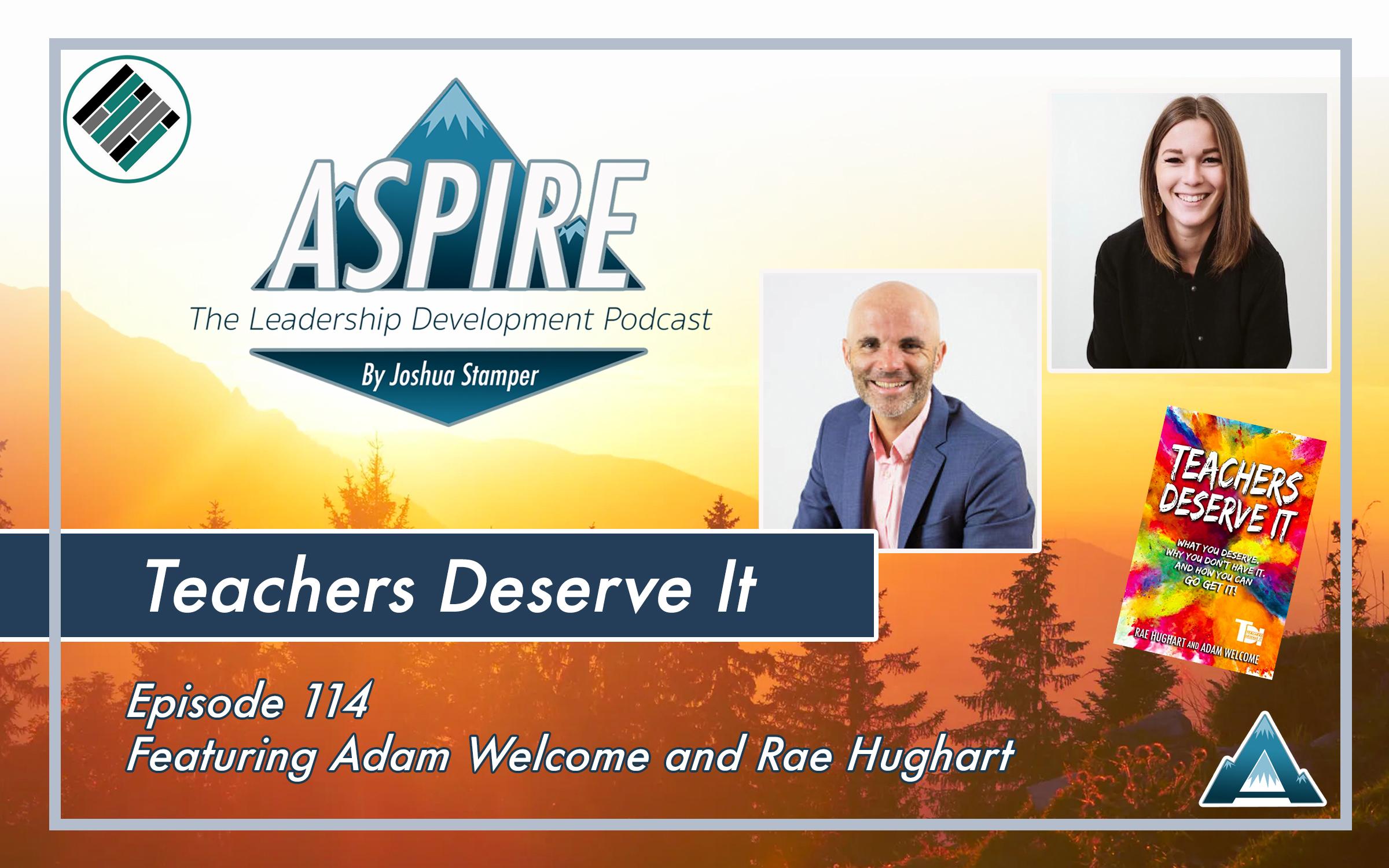 Aspire: The Leadership Development Podcast, Joshua Stamper, Adam Welcome, Rae Hughart, Teachers Deserve It