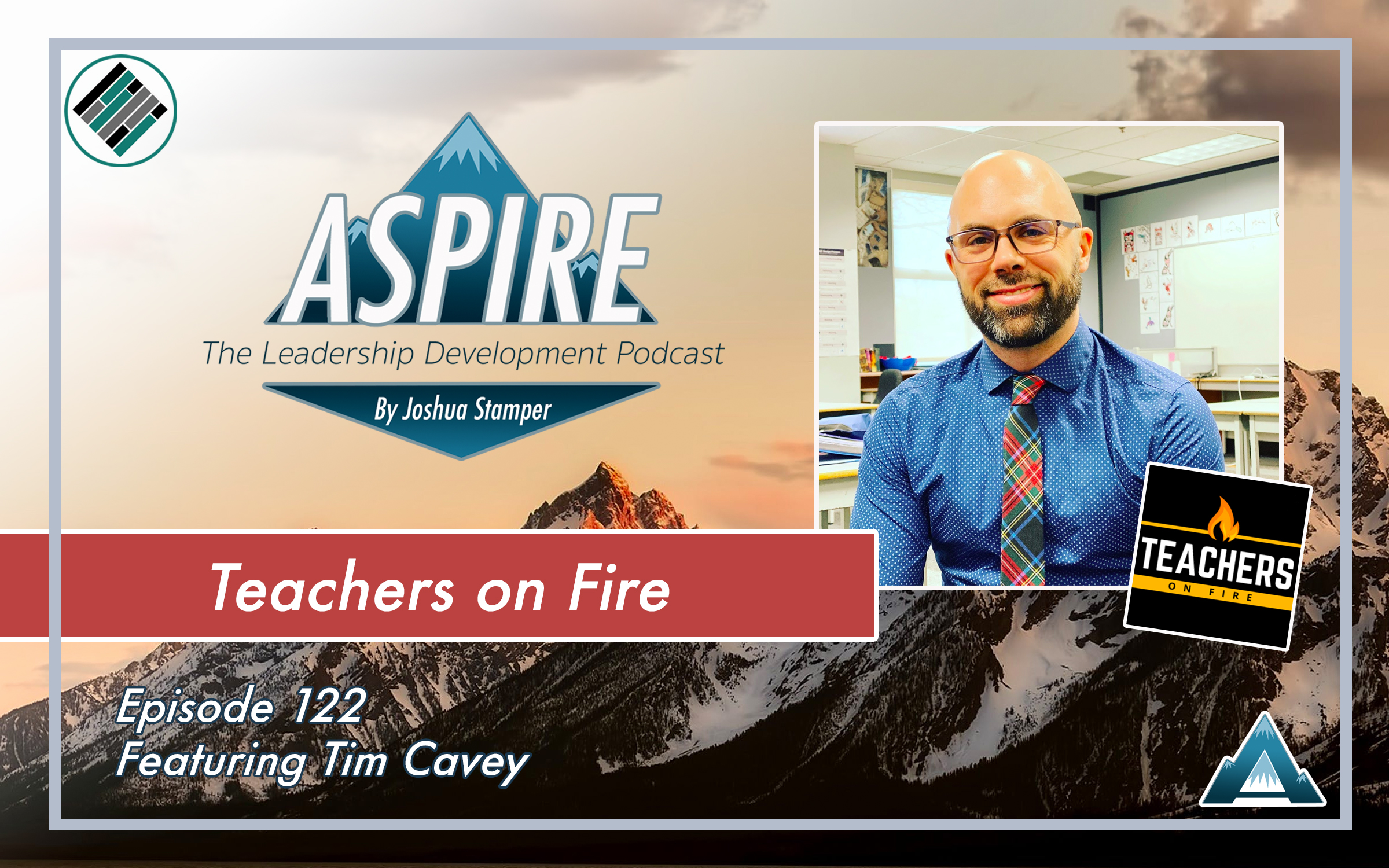 Teachers on Fire, Tim Cavey, Aspire: The Leadership Development Podcast, #AspireLead