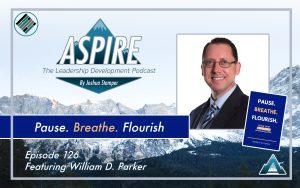 William D. Parker, Joshua Stamper, Aspire: The Leadership Development Podcast, Pause. Breathe. Flourish.