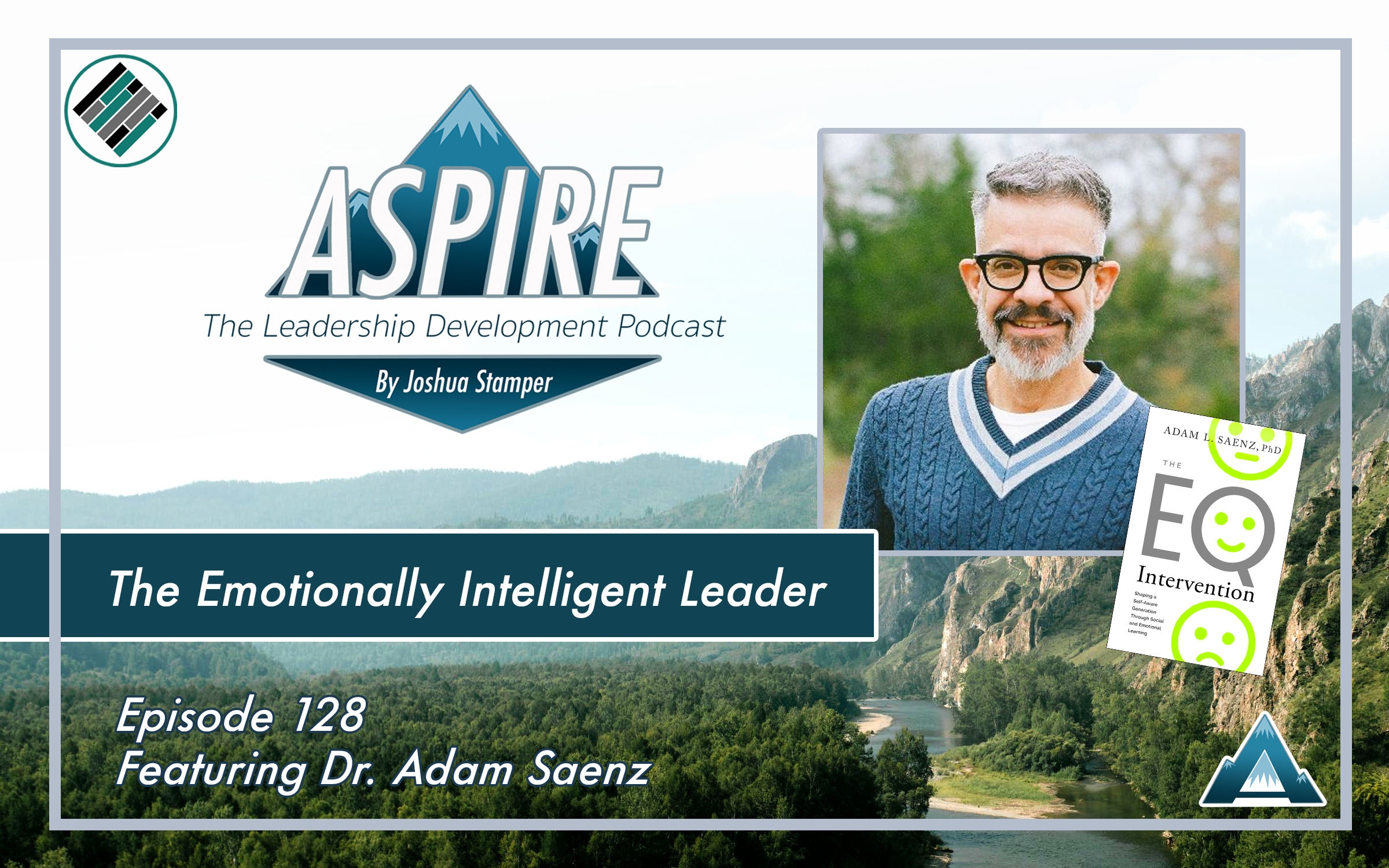 Joshua Stamper, Dr. Adam Saenz, Aspire: The Leadership Development Podcast, The EQ Intervention, #AspireLead