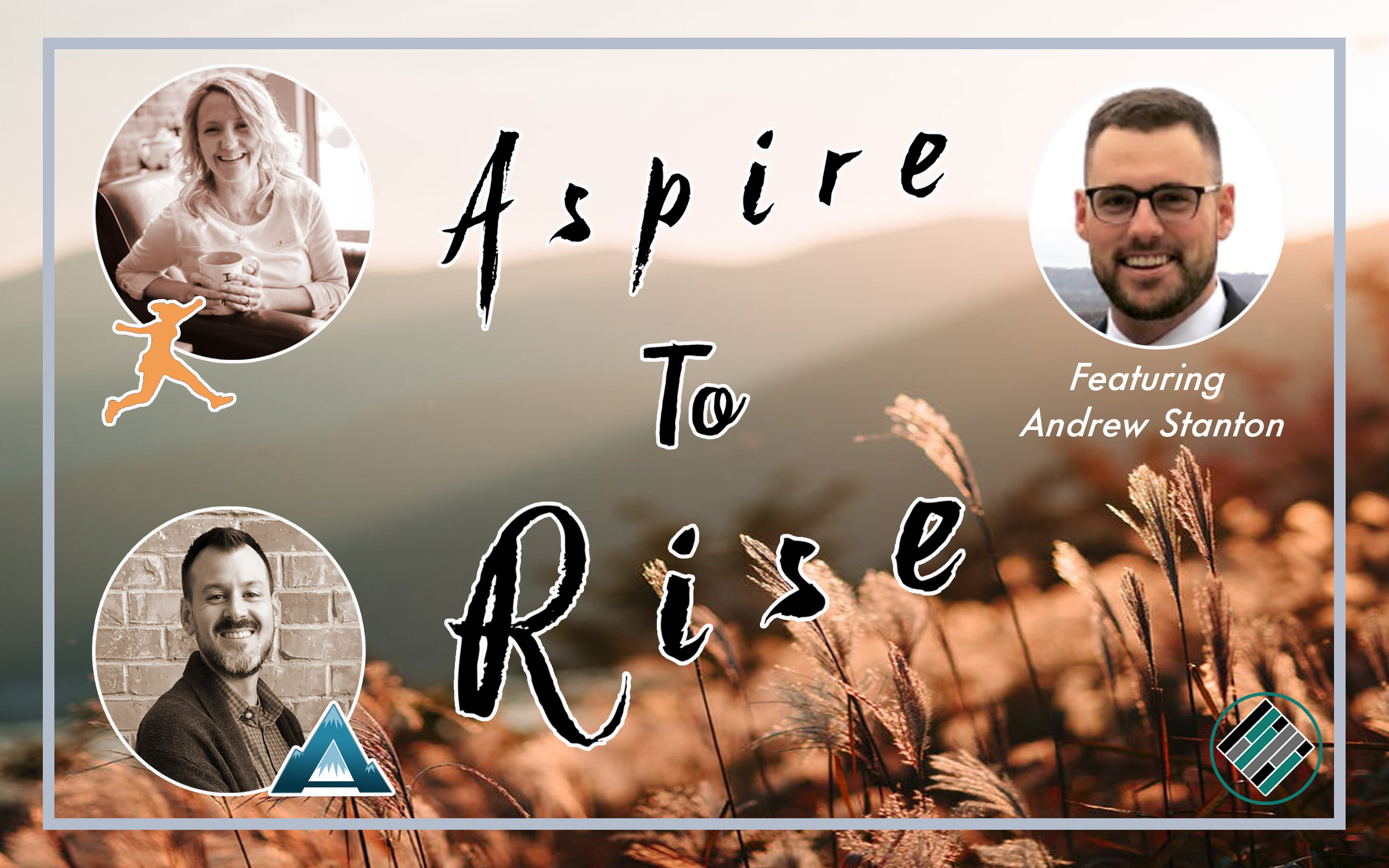 Joshua Stamper, Sarah Johnson, Andrew Stanton, #AspireLead, Aspire: The Leadership Development Podcast, Aspire to RISE