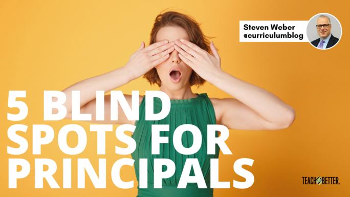 5 Blind Spots For Principals - Teach Better