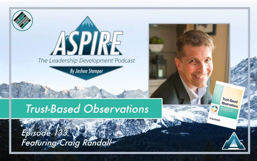 Joshua Stamper, Craig Randall, Aspire: The Leadership Development Podcast, #AspireLead, Trust Based Observations